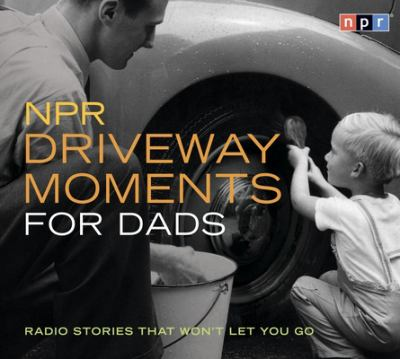 NPR Driveway Moments for Dads: Radio Stories That Won't Let You Go 9781598871005