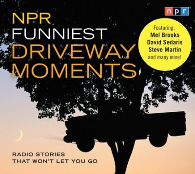 NPR Funniest Driveway Moments: Radio Stories That Won't Let You Go 9781598876246