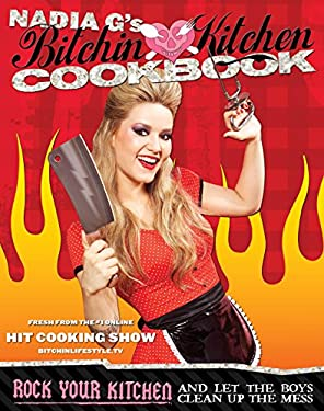 Bitchin' Kitchen Cookbook: Rock Your Kitchen--And Let the Boys Clean Up the Mess 9781599214412