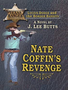 Nate Coffin's Revenge: Lucius Dodge and the Border Bandits 9781597227407
