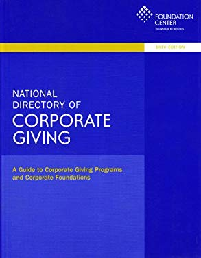 National Directory of Corporate Giving: A Guide to Corporate Giving Programs and Corporate Foundations 9781595423092