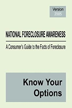 National Foreclosure Awareness: A Consumer's Guide to the Facts of Foreclosure 9781591138129
