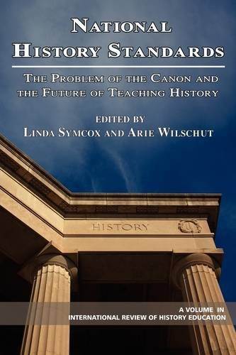 National History Standards: The Problem of the Canon and the Future of Teaching History (PB) 9781593116682