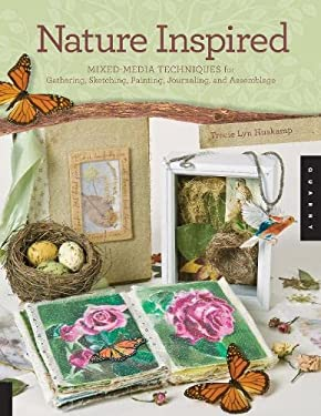 Nature Inspired: Mixed-Media Techniques for Gathering, Sketching, Painting, Journaling, and Assemblage 9781592535361