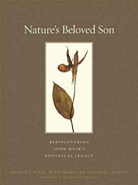 Natures Beloved Son: Rediscovering John Muirs Botanical Legacy 9781597141062