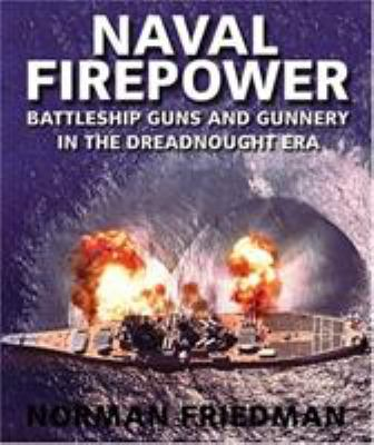 Naval Firepower: Battleship Guns and Gunnery in the Dreadnought Era 9781591145554