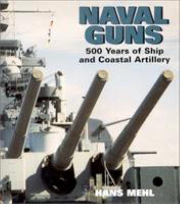 Naval Guns: 500 Years of Ship and Coastal Artillery 9781591145578