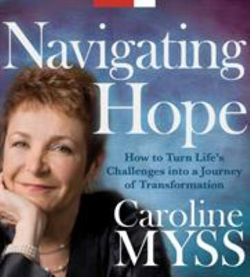 Navigating Hope: How to Turn Life's Challenges Into a Journey of Transformation 9781591797685