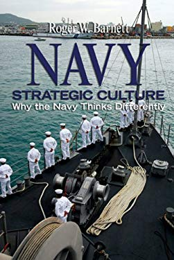 Navy Strategic Culture: Why the Navy Thinks Differently 9781591140245
