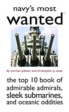 Navy's Most Wanted: The Top 10 Book of Admirable Admirals, Sleek Submarines, and Oceanic Oddities 9781597972260