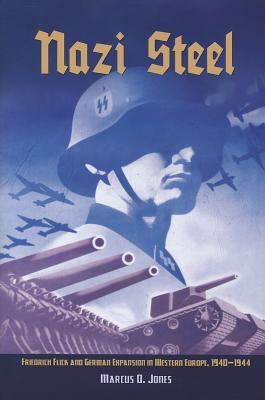 Nazi Steel: Friedrich Flick and German Expansion in Western Europe, 1940-1944 9781591144212