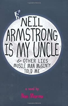 Neil Armstrong Is My Uncle: & Other Lies Muscle Man McGinty Told Me 9781596434998