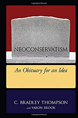 Neoconservatism: An Obituary for an Idea 9781594518317