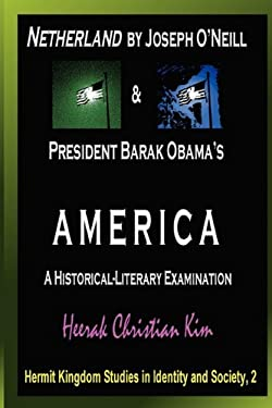 Netherland by Joseph O'Neill & President Barak Obama's America: A Historical-Literary Examination 9781596890961