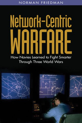 Network-Centric Warfare: How Navy's Learned to Fight Smarter Through Three World Wars 9781591142867