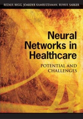 Neural Networks in Healthcare: Potential and Challenges 9781591408499