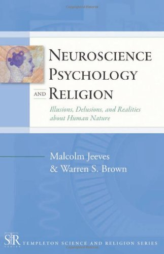 Neuroscience, Psychology, and Religion: Illusions, Delusions, and Realities about Human Nature 9781599471471