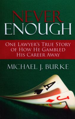 Never Enough: One Lawyer's True Story of How He Gambled His Career Away 9781590319918