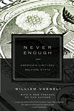 Never Enough: America's Limitless Welfare State 9781594035845