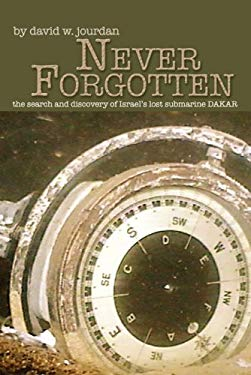Never Forgotten: The Search for and Discovery of Israel's Lost Submarine Dakar 9781591144182