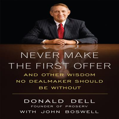 Never Make the First Offer: (Except When You Should) Wisdom from a Master Dealmaker 9781596593770