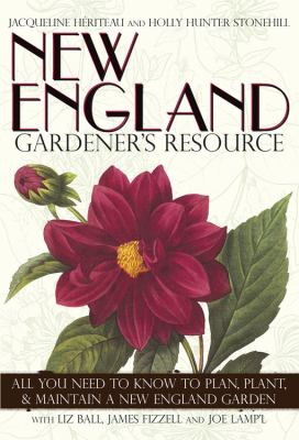 New England Gardener's Resource: All You Need to Know to Plan, Plant, & Maintain a New England Garden 9781591864653