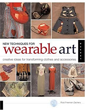 New Techniques for Wearable Art: Creative Ideas for Transforming Clothes and Accessories 9781592530755