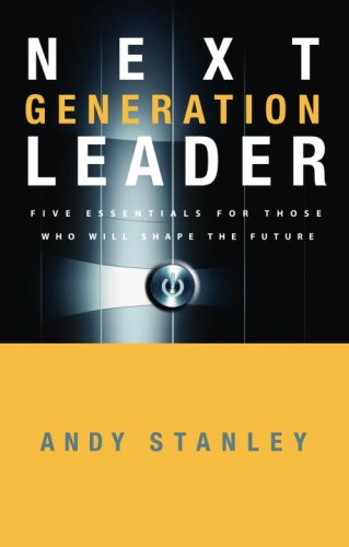 Next Generation Leader: Five Essentials for Those Who Will Shape the Future 9781590525395