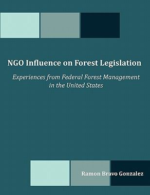 Ngo Influence on Forest Legislation: Experiences from Federal Forest Management in the United States 9781599422930