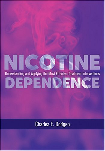 Nicotine Dependence: Understanding and Applying the Most Effective Treatment Intervention 9781591472339