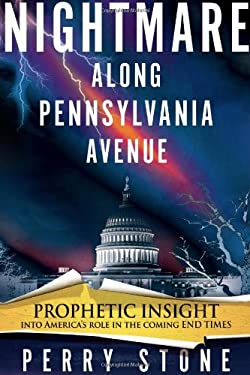 Nightmare Along Pennsylvania Avenue: Prophetic Insight Into America's Role in the Coming End Times 9781599798608