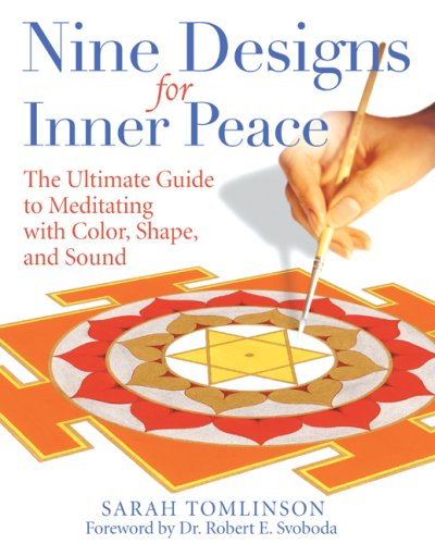 Nine Designs for Inner Peace: The Ultimate Guide to Meditating with Color, Shape, and Sound 9781594771941