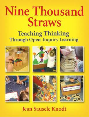 Nine Thousand Straws: Teaching Thinking Through Open-Inquiry Learning 9781591586401