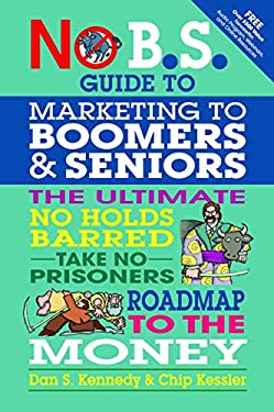 No Bs Marketing to Seniors and Leading Edge Boomers 9781599184500