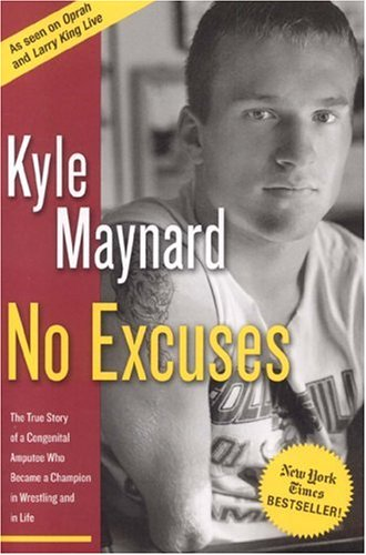 No Excuses: The True Story of a Congenital Amputee Who Became a Chammpion in Wrestling and in Life 9781596980105