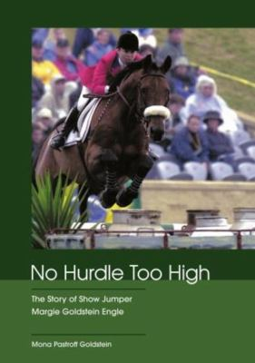 No Hurdle Too High: The Story of Show Jumper Margie Goldstein Engle 9781592286836