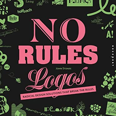 No Rules Logos: Radical Design Solutions That Break the Rules 9781592535439