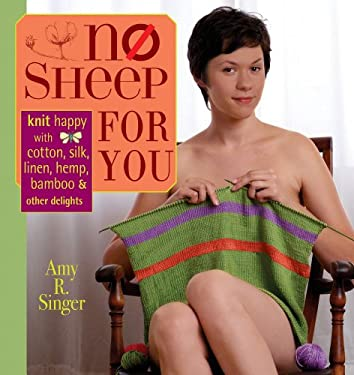 No Sheep for You: Knit Happy with Cotton, Silk, Linen, Hemp, Bamboo & Other Delights 9781596680128