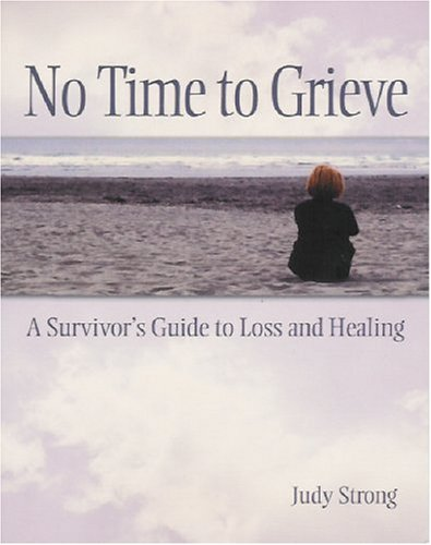 No Time to Grieve: A Survivor's Guide to Loss and Healing 9781592980475