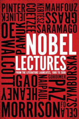 Nobel Lectures: From the Literature Laureates, 1986 to 2006 9781595584090