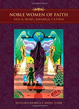 Noble Women of Faith: Asiya, Mary, Khadija, Fatima 9781597842686