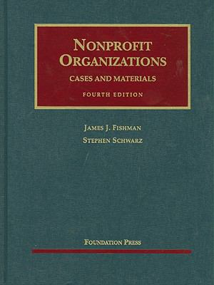 Fishman and Schwarz's Nonprofit Organizations, Cases and Materials, 4th 9781599416656