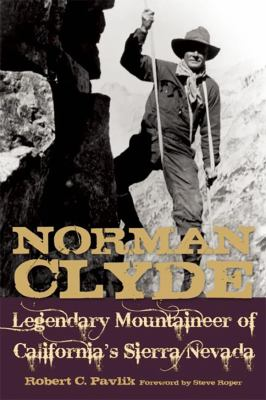 Norman Clyde: Legendary Mountaineer of California's Sierra Nevada 9781597141109