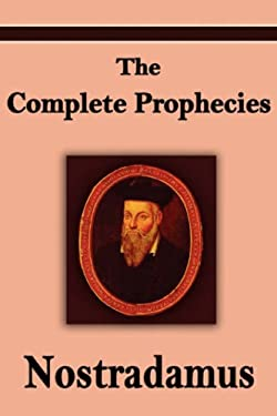Nostradamus: The Complete Prophecies of Michel Nostradamus 9781599868264