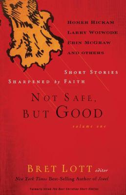 Not Safe, But Good Volume I: Short Stories Sharpened by Faith 9781595543202
