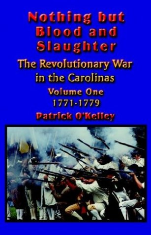 Nothing But Blood and Slaughter: Military Operations and Order of Battle of the Revolutionary War in the Carolinas - Volume One 1771-1779 9781591134589