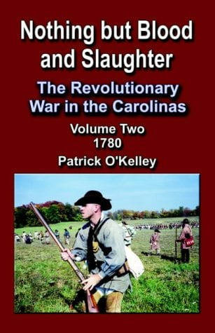 Nothing But Blood and Slaughter: The Revolutionary War in the Carolinas, Volume 2 1780 9781591135883