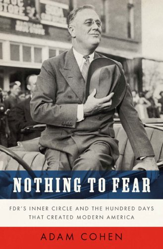 Nothing to Fear: FDR's Inner Circle and the Hundred Days That Created Modern America 9781594201967