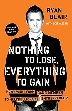 Nothing to Lose, Everything to Gain: How I Went from Gang Member to Multimillionaire Entrepreneur 9781591845997