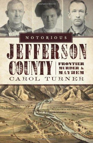 Notorious Jefferson County: Frontier Murder & Mayhem 9781596299542
